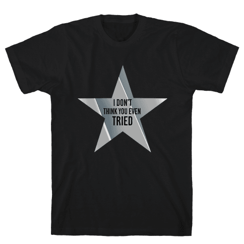 Silver Star: I Don't Think You Even Tried  Mens T-Shirt