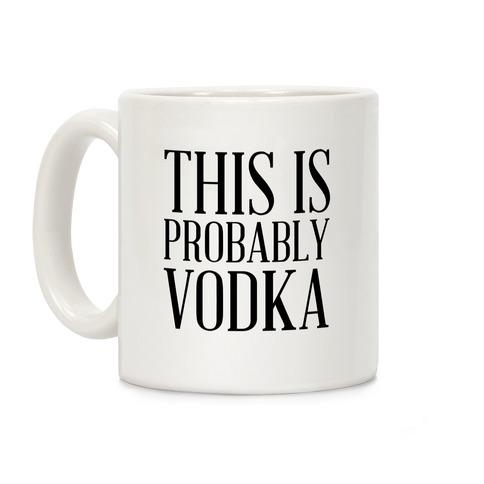 This Is Probably Vodka Coffee Mug