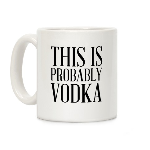 This Is Probably Vodka Coffee Mug