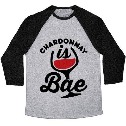 Chardonnay Is Bae Baseball Tee