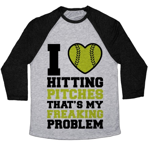 I Love Hitting Pitches That's my Freaking Problem Baseball Tee