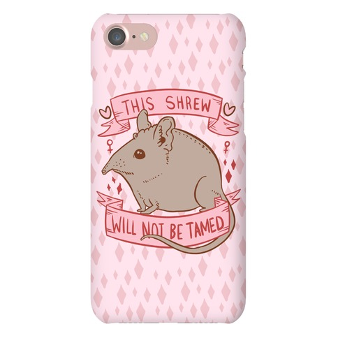 This Shrew Will Not Be Tamed Phone Case