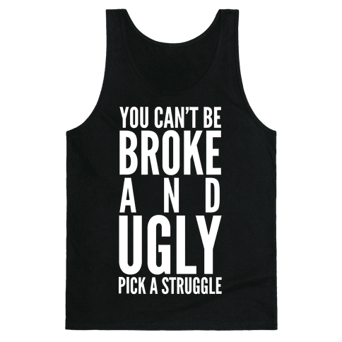 You Can't Be Broke and Ugly Pick a Struggle Tank Top