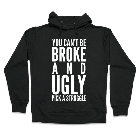 You Can't Be Broke and Ugly Pick a Struggle Hooded Sweatshirt