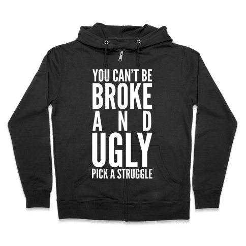 You Can't Be Broke and Ugly Pick a Struggle Zip Hoodie