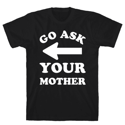 Go Ask Your Mother Mens T-Shirt