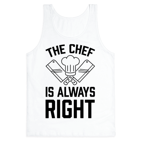 The Chef Is Always Right Tank Top