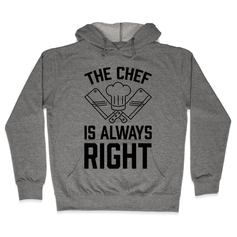The Chef Is Always Right Hooded Sweatshirt