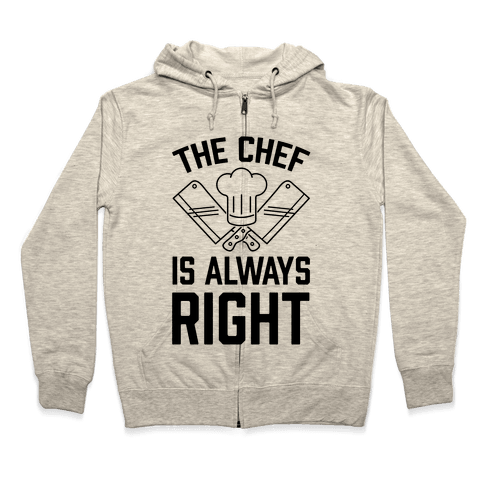 The Chef Is Always Right Zip Hoodie