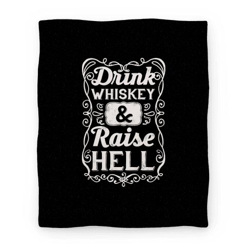Drink Whiskey and Raise Hell Blanket