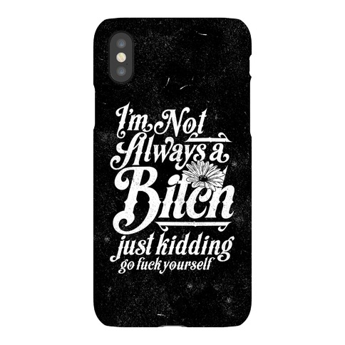 I'm Not Always A Bitch ( Just Kidding ) Phone Case