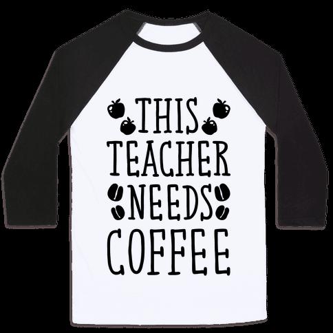 This Teacher Needs Coffee Baseball Tee