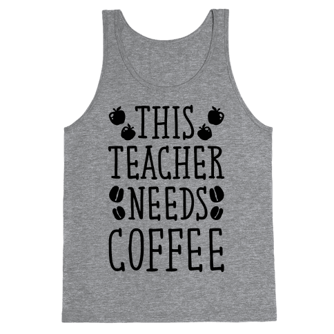 This Teacher Needs Coffee Tank Top