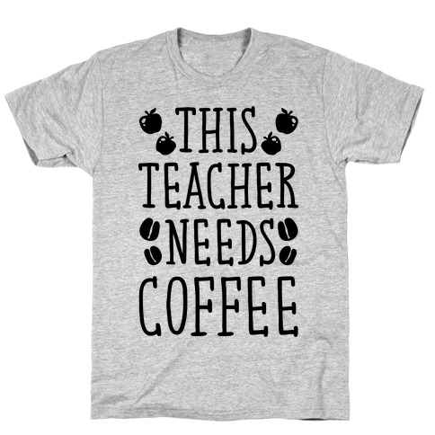 This Teacher Needs Coffee Mens T-Shirt