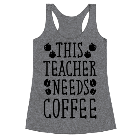 This Teacher Needs Coffee Racerback Tank Top