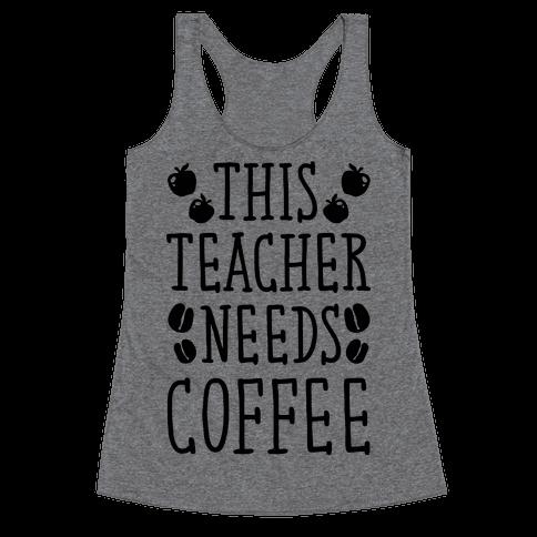 This Teacher Needs Coffee Racerback Tank Top