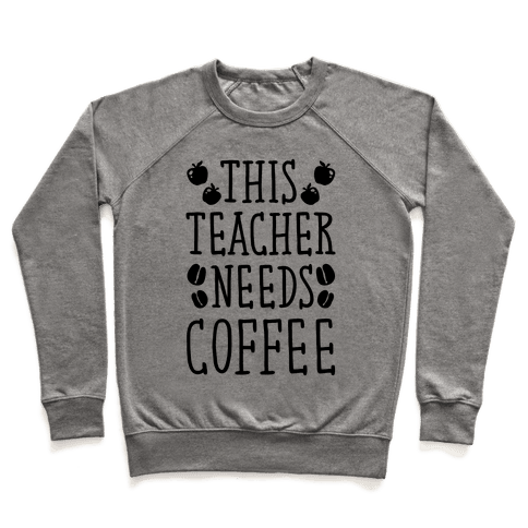 This Teacher Needs Coffee Pullover