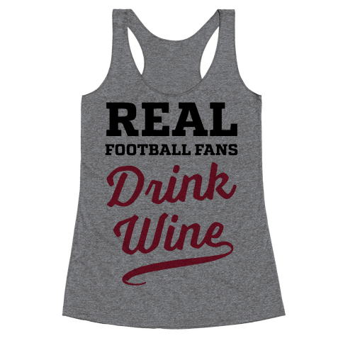 Real Football Fans Drink Wine Racerback Tank Top