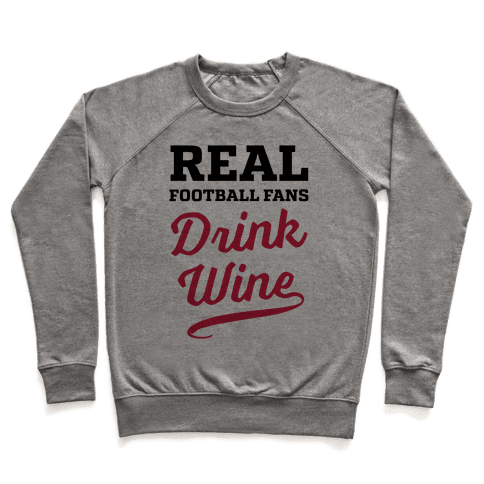 Real Football Fans Drink Wine Pullover