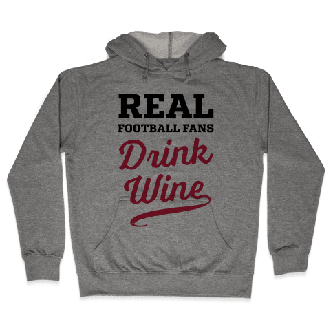 Real Football Fans Drink Wine Hooded Sweatshirt