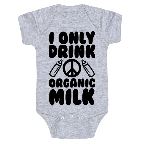 I Only Drink Organic Milk Baby Onesy