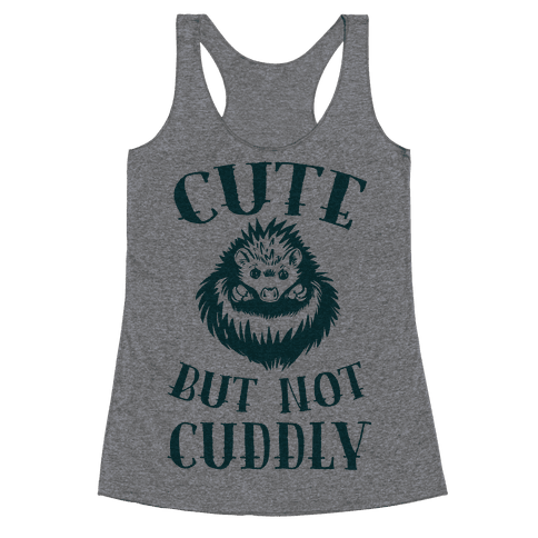 Cute But Not Cuddly Racerback Tank Top
