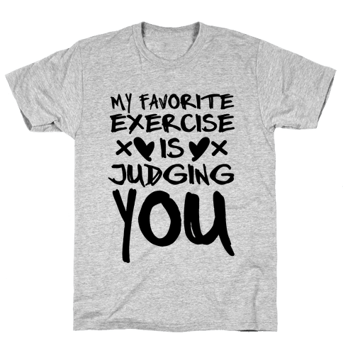 My Favorite Exercise Is Judging You Mens T-Shirt