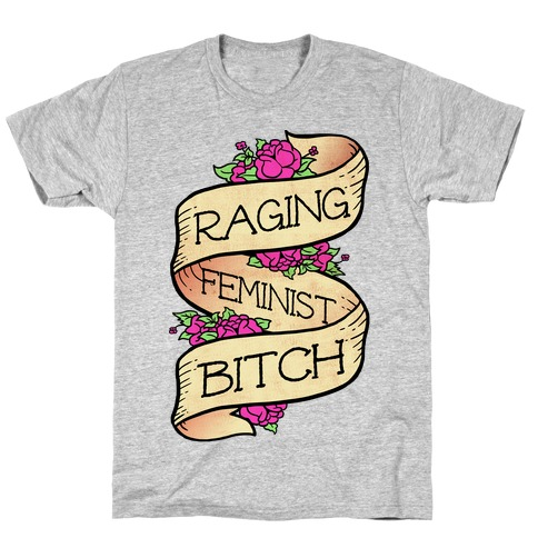 Raging Feminist Bitch T-Shirt