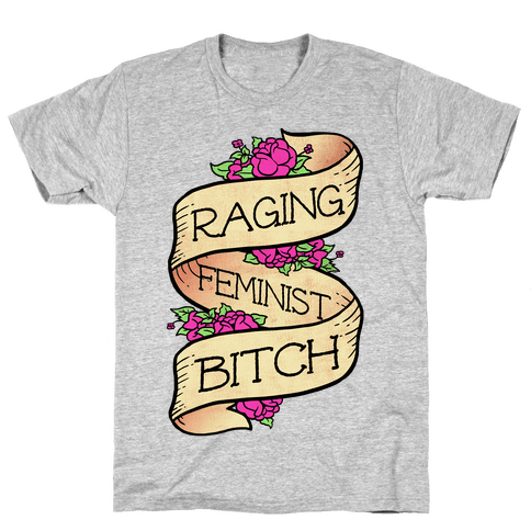 Raging Feminist Bitch Mens T-Shirt