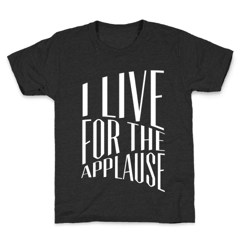 I Live For The Applause Kids T-Shirt