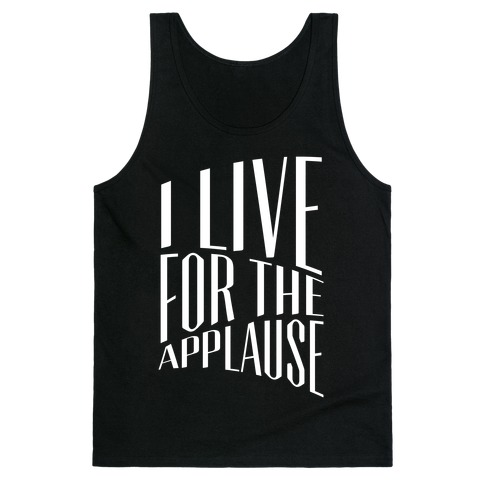 I Live For The Applause Tank Top