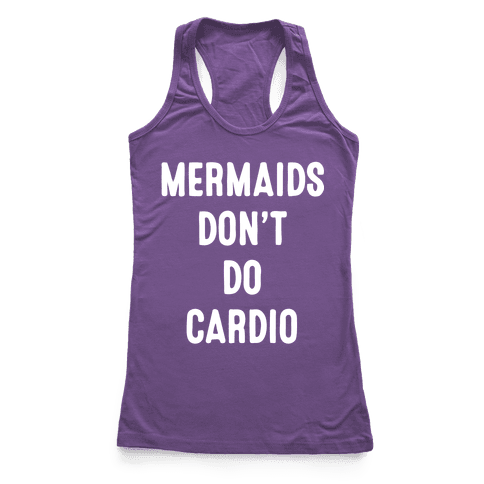 Mermaids Don't Do Cardio Racerback Tank Top