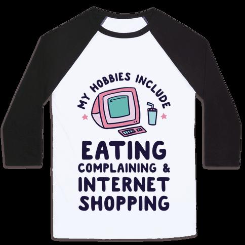 My Hobbies Include Eating, Complaining & Internet Shopping Baseball Tee