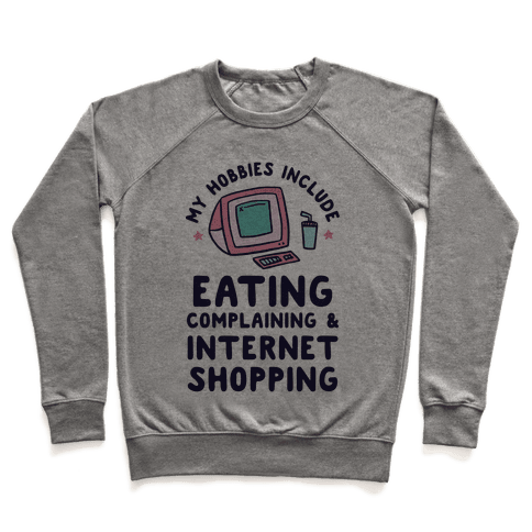 My Hobbies Include Eating, Complaining & Internet Shopping Pullover