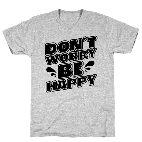 Don't Worry Be Happy Mens T-Shirt
