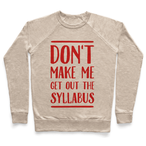 Don't Make Me Get Out The Syllabus Pullover