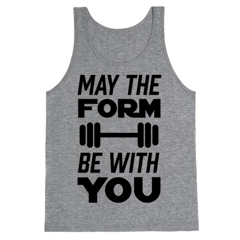 May The Form Be With You Tank Top