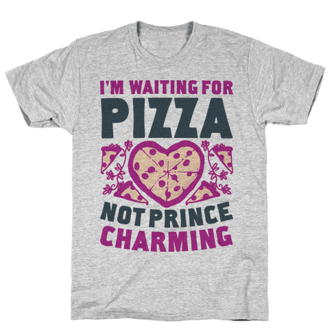 I'm Waiting For Pizza Not Prince Charming Mens T-Shirt