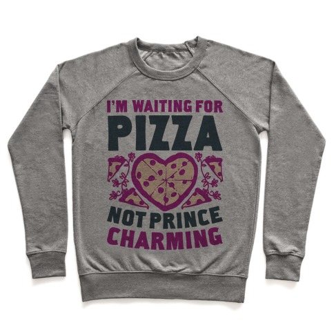 I'm Waiting For Pizza Not Prince Charming Pullover
