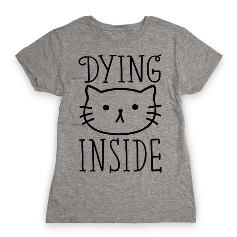 Dying Inside Womens T-Shirt