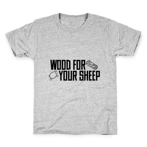 Wood For Your Sheep Kids T-Shirt