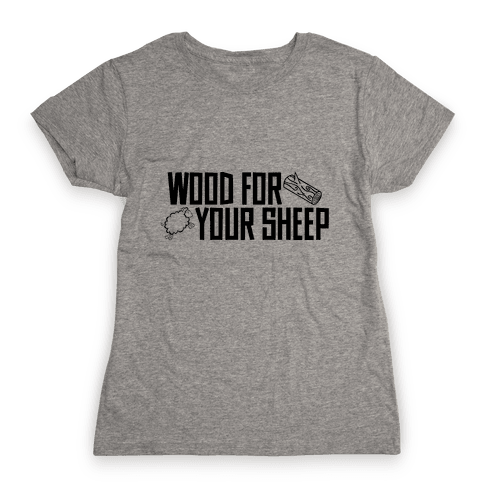 Wood For Your Sheep Womens T-Shirt