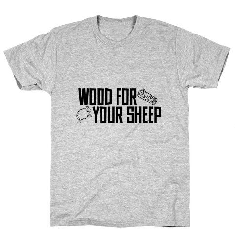 Wood For Your Sheep Mens T-Shirt