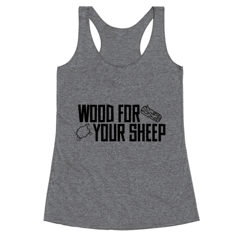Wood For Your Sheep Racerback Tank Top