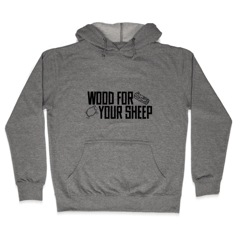 Wood For Your Sheep Hooded Sweatshirt
