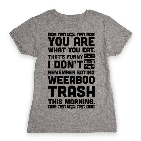 I Don't Remember Eating Weeaboo Trash This Morning Womens T-Shirt