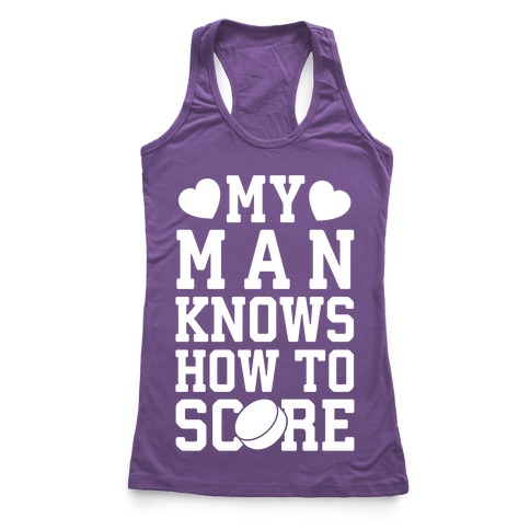 My Man Knows How To Score (hockey) Racerback Tank Top