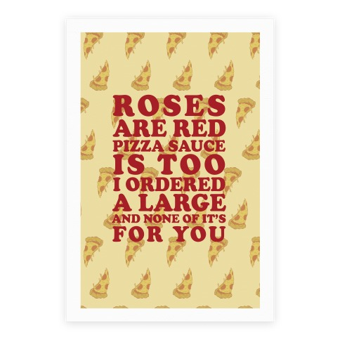 Roses Are Red Pizza Sauce Is Too I Ordered A Large And None Of It's For You Poster