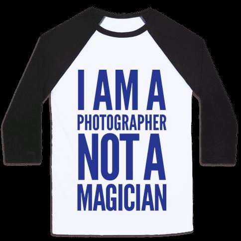 I Am A Photographer Not A Magician Baseball Tee