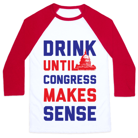 Drink Until Congress Makes Sense Baseball Tee